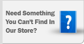 Need something you can't find in our store? Call 1-855-247-7669.